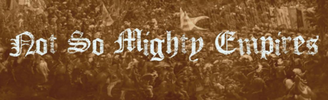Not So Mighty Empires