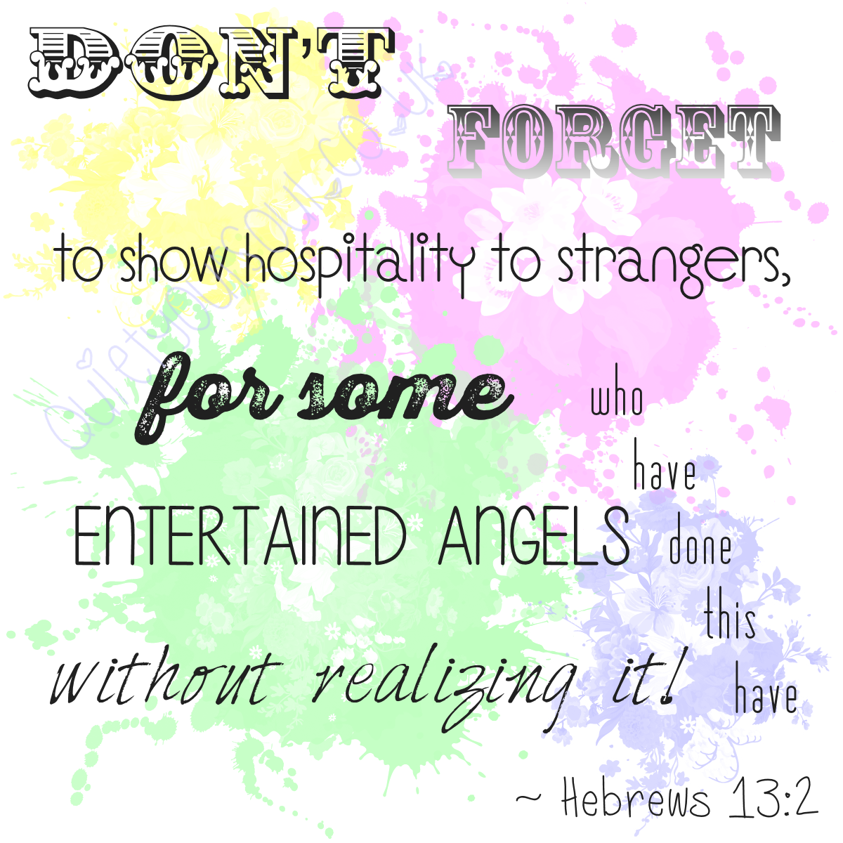 Don't Forget To Show Hospitality To Strangers For Some Who Have Done This Have Entertained Angels Without Realising It! ~ Hebrews 13:2