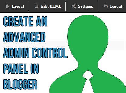 Create an Advanced Admin Control Panel in Blogger