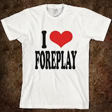 Foreplay is your best friend