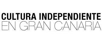 CULTURA INDEPENDIENTE EN GRAN CANARIA