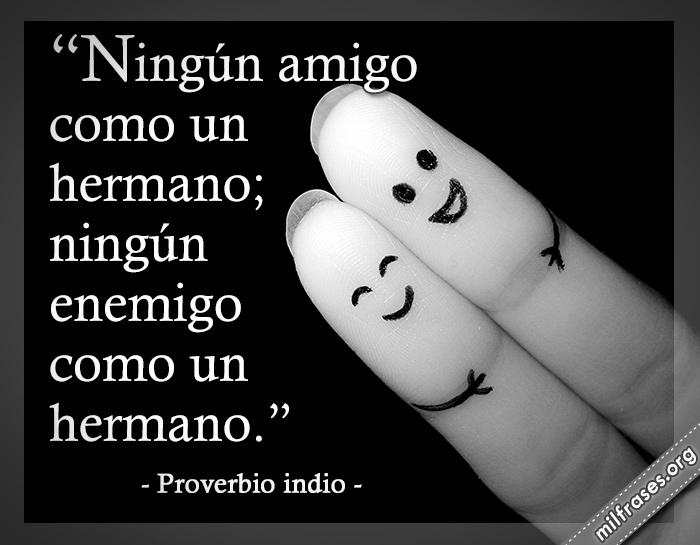Ningún amigo como un hermano; ningún enemigo como un hermano. proverbio indio frases