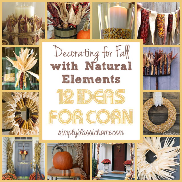 Decorating With Natural Elements fall decorating with natural elements: dried corn - yellow bliss road