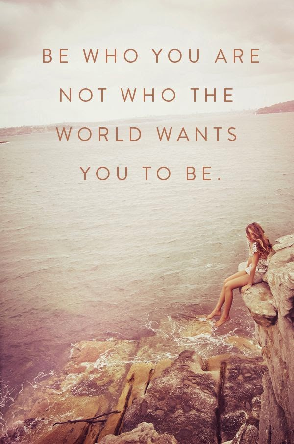 be who you are not what the world wants you to be