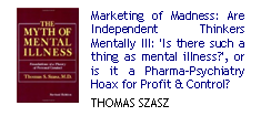 Marketing of Madness: Are Independent Thinkers Mentally Ill: 'is there such a thing as mental illness?', or is it a Pharma-Psychiatry Hoax for Profit & Control?