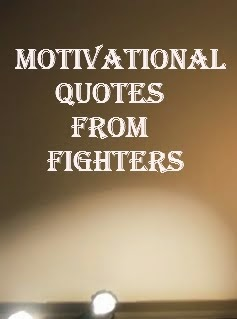 Motivational Quotes from Fighters