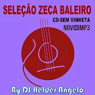 SELEÇÃO ZECA BALEIRO CD SEM VINHETA BY DJ HELDER ANGELO