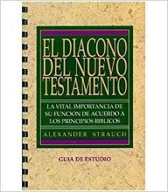 EL DIACONO DEL NUEVO TESTAMENTO (GUÍA DE ESTUDIO) - ALEXANDER STRAUCH