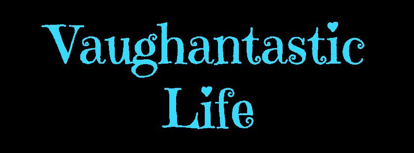 Vaughantastic Life