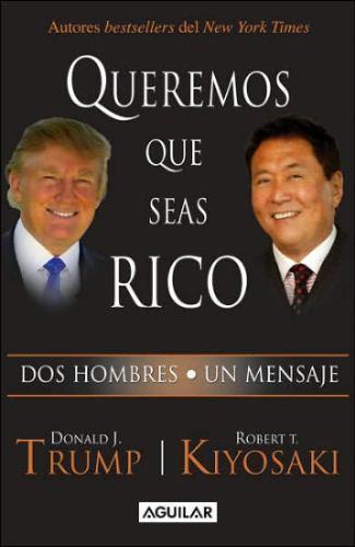Queremos que seas rico   Robert Kiyosaki & Donald Trump FreeLibros