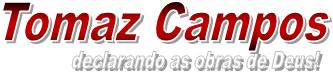 Tomaz Campos - declarando as obras de Deus!