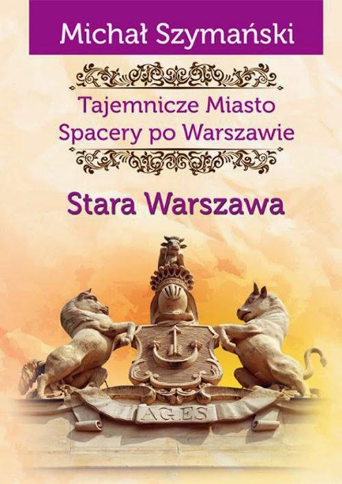 http://www.cmsklep.eu/michal-szymanski-warszawa-tajemnicze-miasto-stara-warszawa-p-137.html