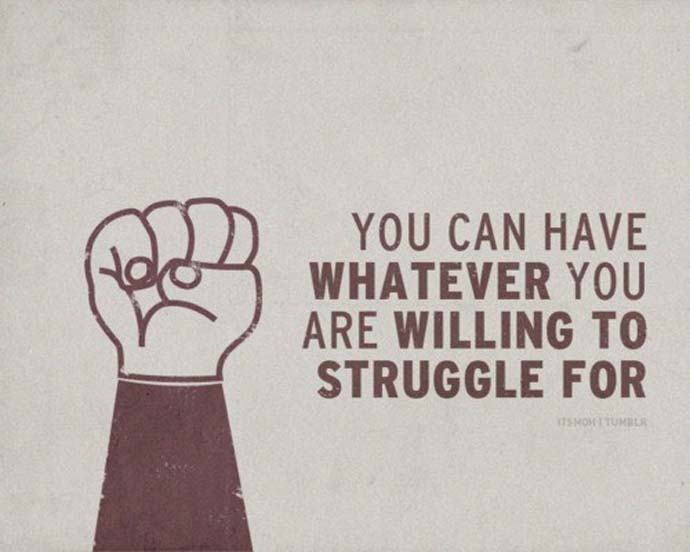 Inspirational quote: you can have whatever you are willing to struggle for