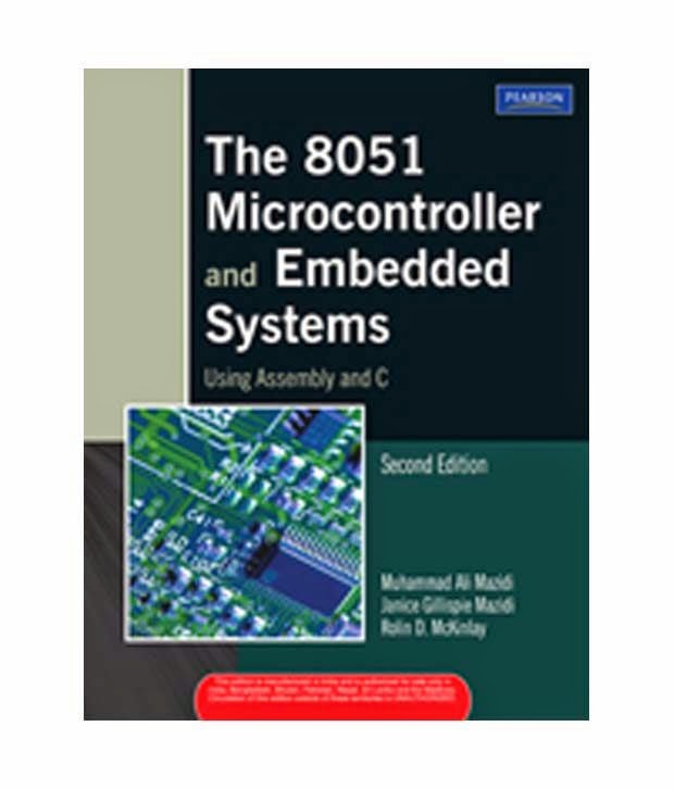 The 8051 Microcontroller And Embedded Systems Using Assembly C Is A Resourceful Text On Book Provides Systematic