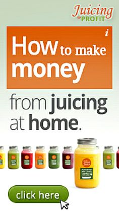 Learn How To Make Money Juicing CLICK PHOTO BELOW