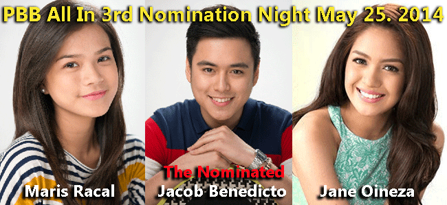 PBB All In 3rd Nomination Night May 25. 2014  the nominated were Maris Racal, Jacob Benedicto and Jane Oineza