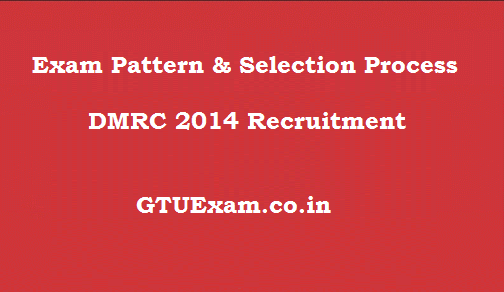 Exam Pattern and Selection Process of DMRC 2014 Recruitment