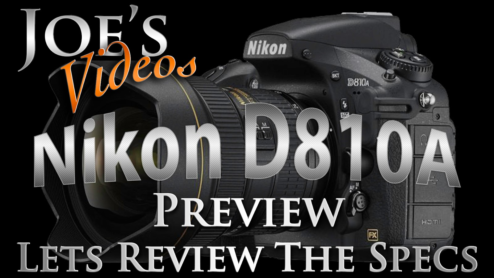 Nikon D810A Digital SLR Preview, Lets Review The Specs | Joe's Videos