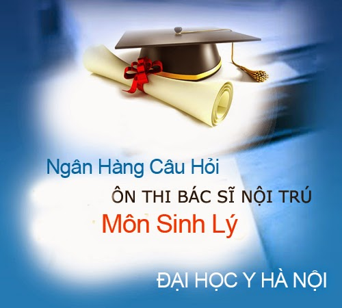 Môn sinh lý - Tài liệu ôn thi Bác sĩ nội trú và cao học - Đại học Y Hà Nội
