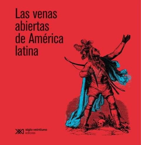 Las venas abiertas de América Latina de Eduardo Galeano - Official Website - BenjaminMadeira