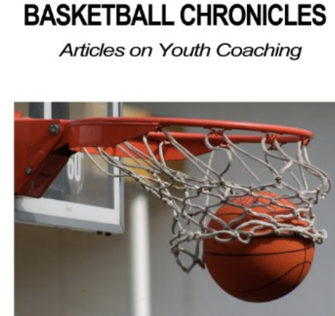 Basketball Chronicles:A Guide For The Youth Coach And Parent