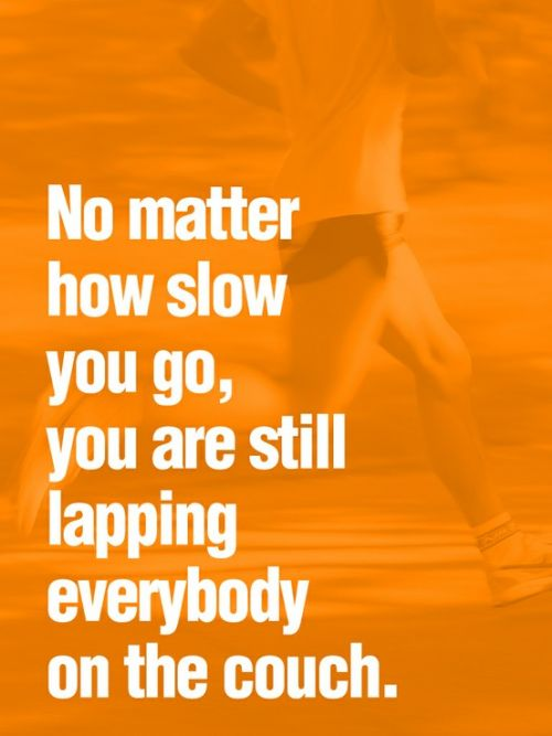 No Matter How Slow You Go - You Are Still Lapping Everybody On The Couch