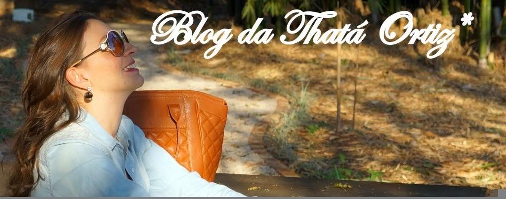 Blog da Thatá Ortiz*