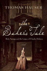 The Baker's Tale: Ruby Spriggs and the Legacy of Charles Dickens by Thomas Hauser