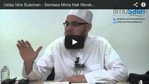 Ustaz Idris Sulaiman – Sentiasa Minta Hak Mereka Dipenuhi, Tapi Mengabaikan Hak Orang Lain