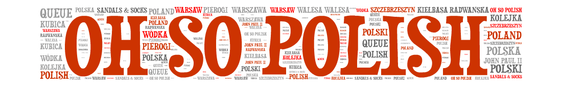 Oh so Polish! Polish culture, history and language. Beyond vodka and kiełbasa.