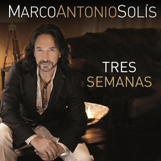 Letra de Tres Semanas – Marco Antonio Solis (letras de canciones )