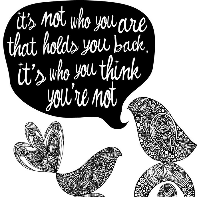It's not who you are that hold you back, it's who think you're not