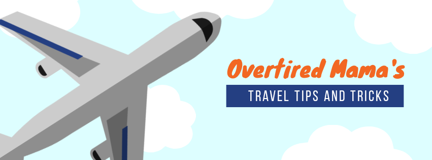 Overtired Mama's Travel Tips and Tricks