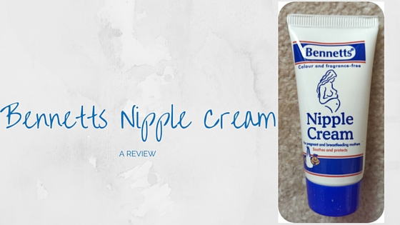 Bennetts Nipple Cream - A Review