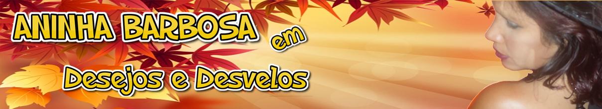 ANINHA BARBOSA EM DESEJOS E DESVELOS