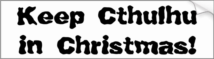 http://www.zazzle.com/keep_cthulhu_in_christmas-128370530102466956