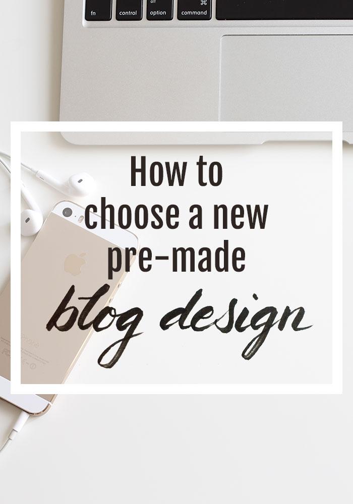 Important tips to follow before you choose your new pre-made blog design