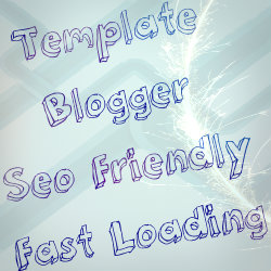 Template blogger fast loading dan seo friendly