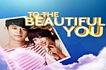 To the Beautiful You (ABS-CBN) May 23, 2013
