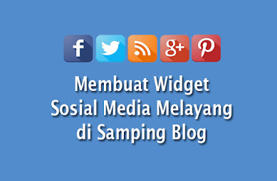 Membuat Widget Social Media Melayang di Samping Blog