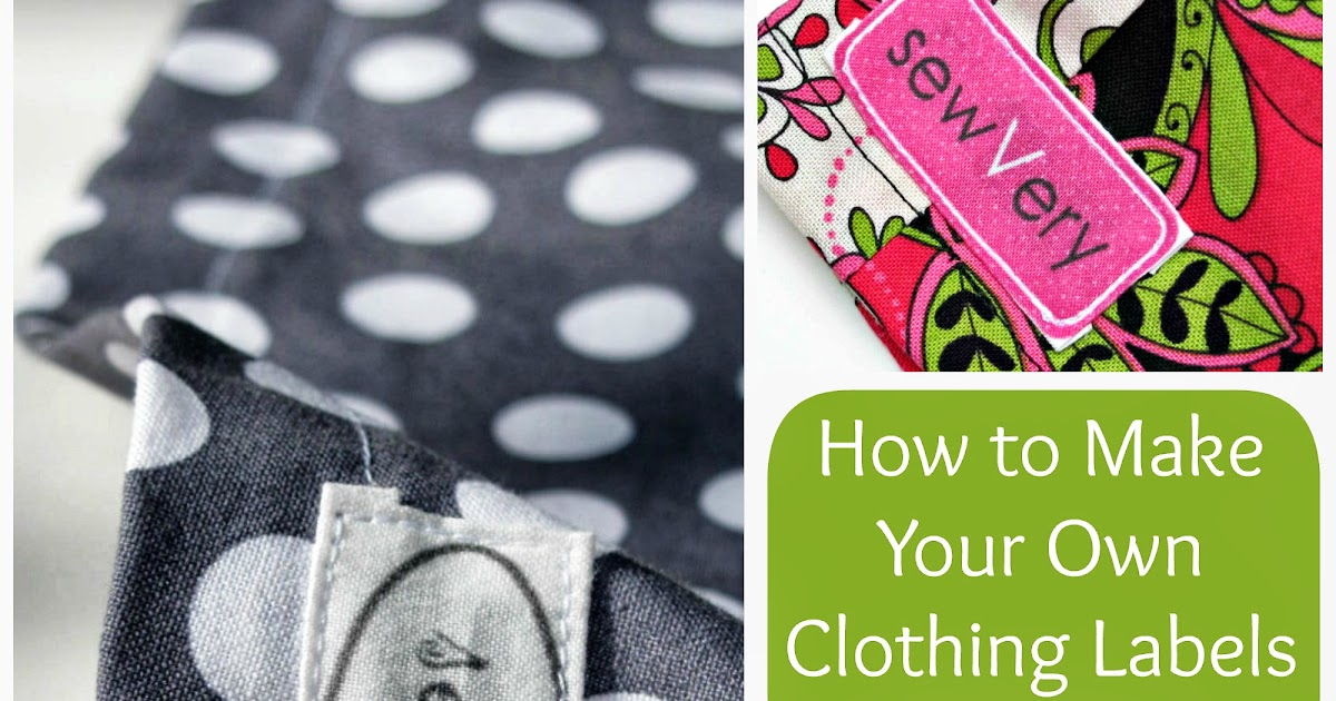 How To Print Your Own Labels Sewvery How To Make Your Own Clothing Labels