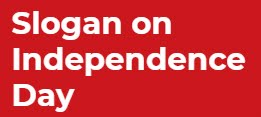 Slogan on Independence Day 2018 | Happy Independence Day 2018 Wishes -SloganOnIndependenceDay.ooo