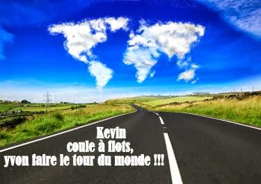Kevin coule à flots, yvon faire le tour du monde !!!!!!!!!!!