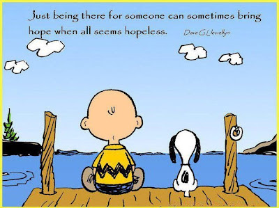 Just being there for someone can sometimes bring hope when all seems hopeless.