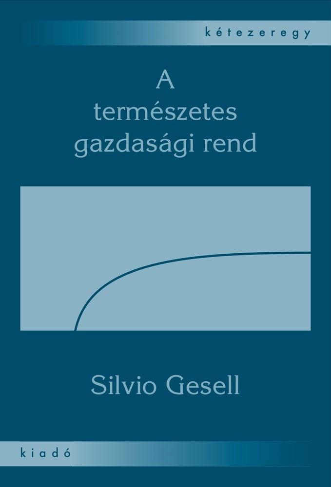 Silvio Gesell - A Természetes Gazdasági Rend