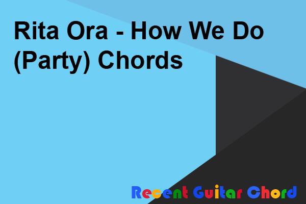 Rita Ora - How We Do (Party) Chords