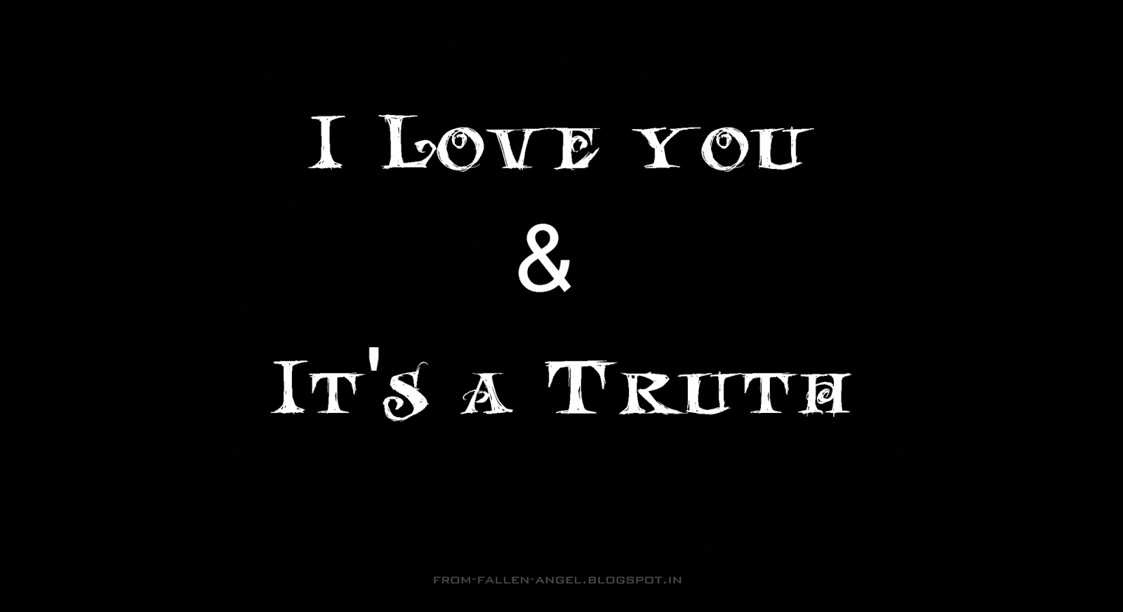 I love you & It's a truth