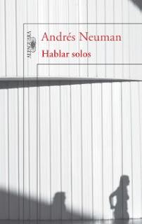Andrés, Neuman, Hablar solos, Alfaguara, argentino, narrativa, escritor