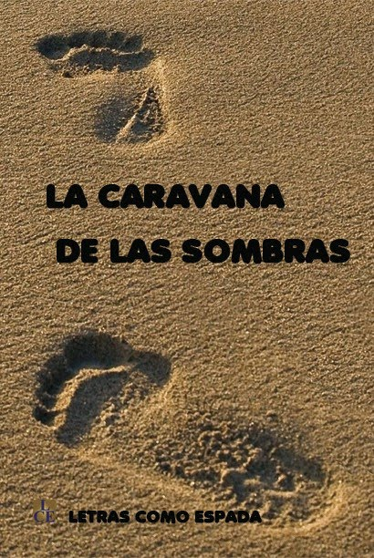 """LA CARAVANA DE LAS SOMBRAS. Finalista I Certamen de Microrrelatos y Poesía """"Libro Solidario"""""""