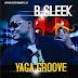 Music: B Sleek - Yaga Groove @iam_Bsleek #YagaGroove